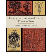 Folklore and Symbolism of Flowers, Plants and Trees [Illustrated Edition] by Ernst Lehner