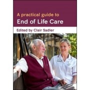 A Practical Guide to End of Life Care by Clair Sadler
