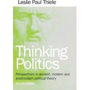 Thinking Politics by Leslie Paul Thiele