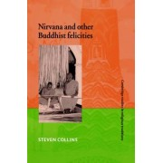 Nirvana and Other Buddhist Felicities by Steven Collins