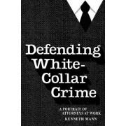 Defending White-Collar Crime by Kenneth Mann