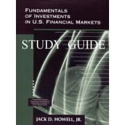 Fundamentals of Investments in U.S. Financial Markets - Study Guide by Jack D Howell