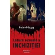 Latura Sexuala A Inchizitiei - Roland Gagey