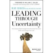 Leading Through Uncertainty by Raymond P. Davis