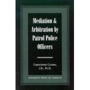 Mediation and Arbitration By Patrol Police Officers by Christopher Cooper