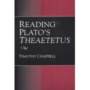 Reading Plato's Theaetetus by Timothy Chappell