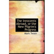 The Innocents Abroad, or the New Pilgrim's Progress by Mark Twain