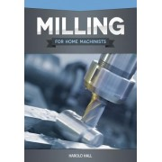 Milling for Home Machinists by Harold Hall