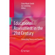 Educational Assessment in the 21st Century by Claire Maree Wyatt-Smith