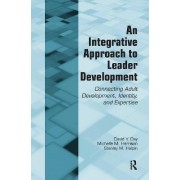 An Integrative Approach to Leader Development by David V. Day
