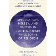 Speculation, Heresy, and Gnosis in Contemporary Philosophy of Religion by Joshua Ramey