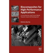 Biocomposites for High-Performance Applications: Current Barriers and Future Needs Towards Industrial Development