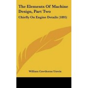The Elements of Machine Design, Part Two by William Cawthorne Unwin