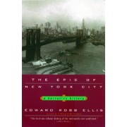 The Epic of New York City by Edward Robb Ellis