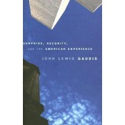 Surprise, Security, and the American Experience by John Lewis Gaddis