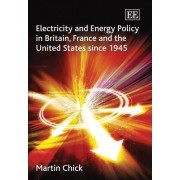 Electricity and Energy Policy in Britain, France and the United States Since 1945 by Martin Chick