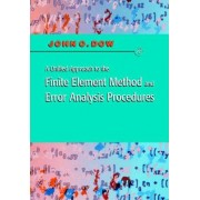 A Unified Approach to the Finite Element Method and Error Analysis Procedures by Julian A. T. Dow