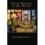 The Secret History of the World and How to Get Out Alive by Laura Knight-Jadczyk
