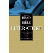 How to Read the Bible as Literature by Leland Ryken