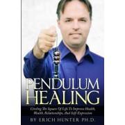 Pendulum Healing by Erich Hunter Ph D