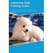 Japanese Spitz Training Guide Japanese Spitz Training Includes by Blake Clark