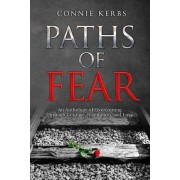 Paths of Fear: An Anthology of Overcoming Through Courage, Inspiration, and Love