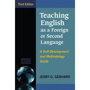 Teaching English as a Foreign or Second Language, Third Edition: A Self-Development and Methodology Guide