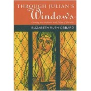 Through Julian's Window by Elizabeth Ruth Obbard