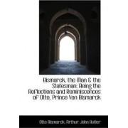 Bismarck, the Man & the Statesman by Arthur John Butler Otto Bismarck