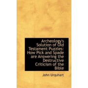 Archeology's Solution of Old Testament Puzzles by Department of Anaesthesia John Urquhart