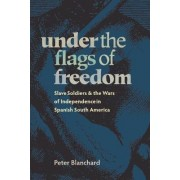 Under the Flags of Freedom by Peter Blanchard