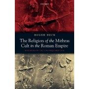 The Religion of the Mithras Cult in the Roman Empire by Roger Beck