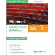 Edexcel AS Government & Politics Student Unit Guide: Unit 2 New Edition Governing the UK by Neil McNaughton