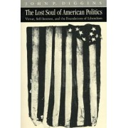 The Lost Soul of American Politics by John Patrick Diggins