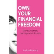 Own Your Financial Freedom by Andrea Kennedy