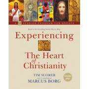 Experiencing the Heart of Christianity by Tim Scorer