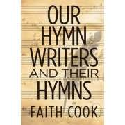 Our Hymn Writers and their Hymns by Faith Cook