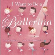 I Want to Be a Ballerina by Anna Membrino