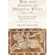 War and Society in Medieval Wales, 633-1283 by Sean Davies