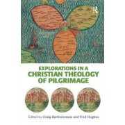 Explorations in a Christian Theology of Pilgrimage by Dr. Craig Bartholomew