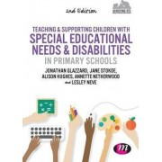 Teaching and Supporting Children with Special Educational Needs and Disabilities in Primary Schools by Jonathan Glazzard