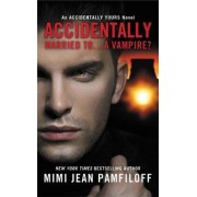 Accidentally Married to... a Vampire? by Mimi Jean Pamfiloff