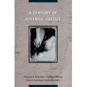 A Century of Juvenile Justice by Margaret K. Rosenheim