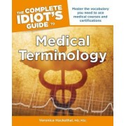 The Complete Idiot's Guide to Medical Terminology by Veronica Hackethal