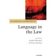 Philosophical Foundations of Language in the Law by Andrei Marmor