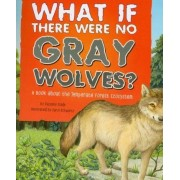 What If There Were No Gray Wolves? by Suzanne Slade