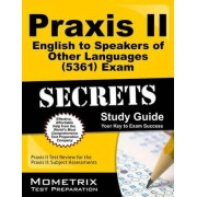 Praxis II English to Speakers of Other Languages (5361) Exam Secrets Study Guide by Praxis II Exam Secrets Test Prep