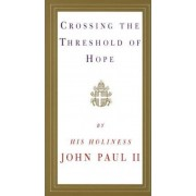 Crossing the Threshold of Hope by John Paul II