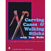 Carving Canes and Walking Sticks with Tom Wolfe by Tom Wolfe