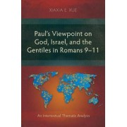 Paul's Viewpoint on God, Israel, and the Gentiles in Romans 9-11 by Xiaxia Xue